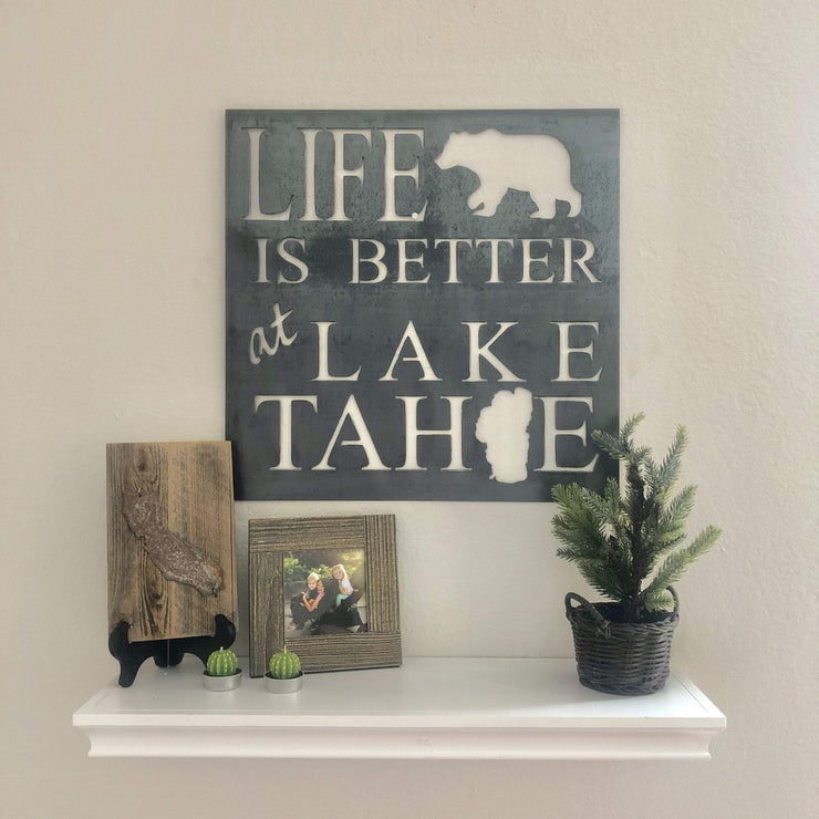 "Life is Better at Lake Tahoe - 24""x24"" Raw Steel Metal Sign"