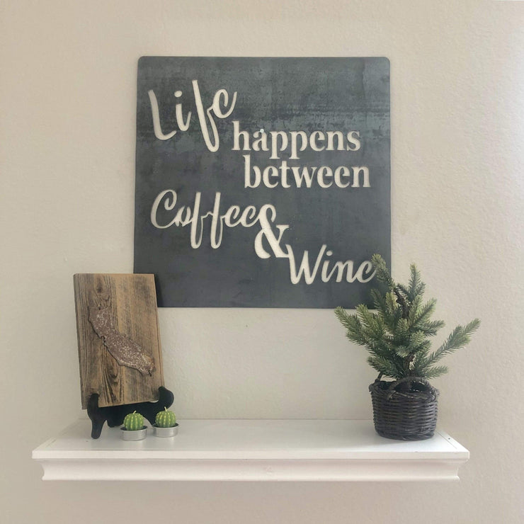 "Life Happens Between Coffee & Wine - 18""x18"" Raw Steel Metal Sign"