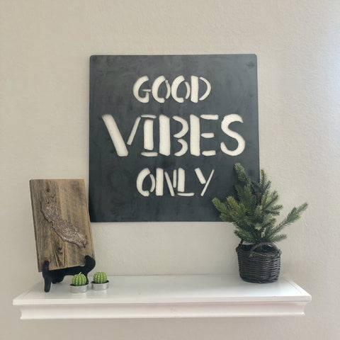 "Good Vibes Only - 18""x18"" Raw Steel Metal Sign - For Art, Sign, Decor, DIY"