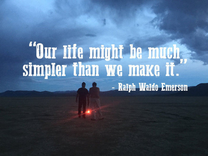"""Our life might be much simpler than we make it."" - Ralph Waldo Emerson"