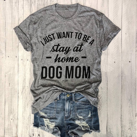 Pet Love, I JUST WANT TO BE A stay at home DOG MOM T-shirt women