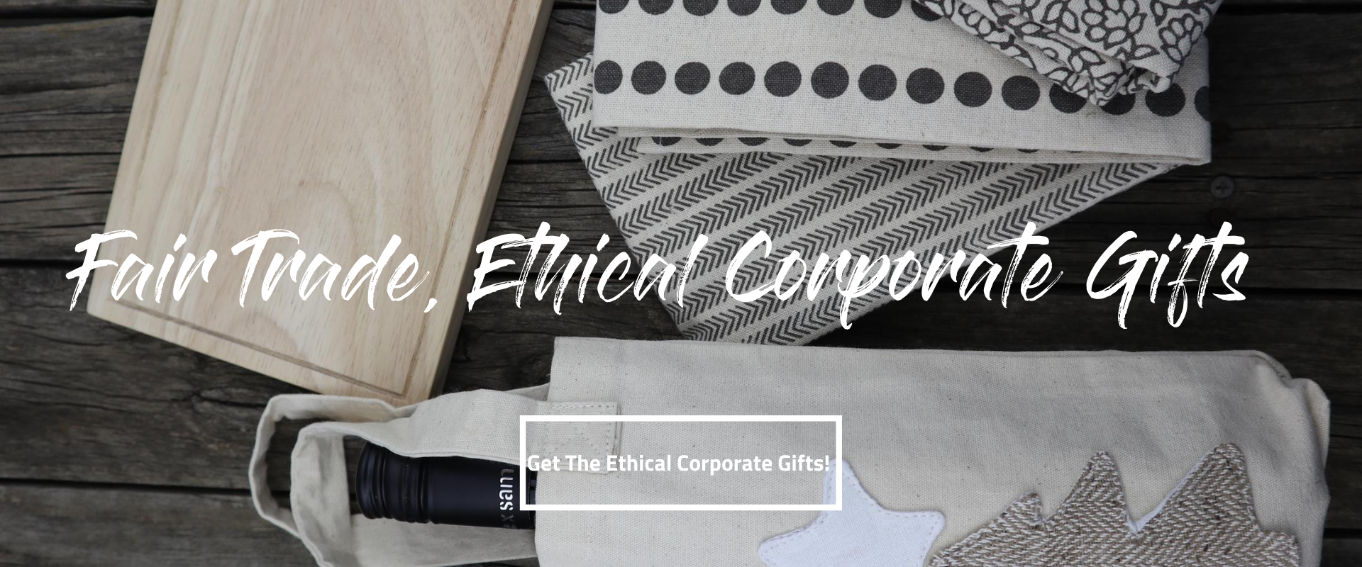 Fair Trade, Ethical, Eco-Friendly, Sustainable Corporate Gifts