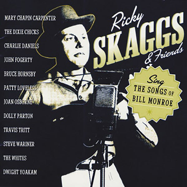 Ricky Skaggs: Ricky Skaggs and Friends Sing the Songs of Bill Monroe