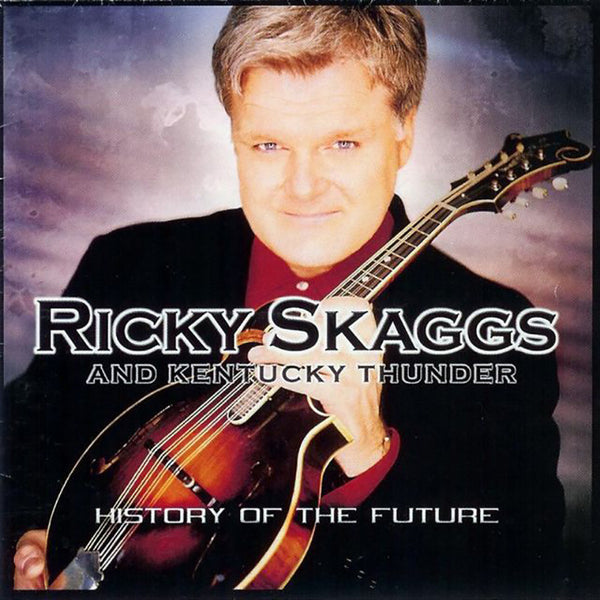 Ricky Skaggs & Kentucky Thunder: History of the Future