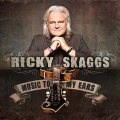 Ricky Skaggs: Music to My Ears