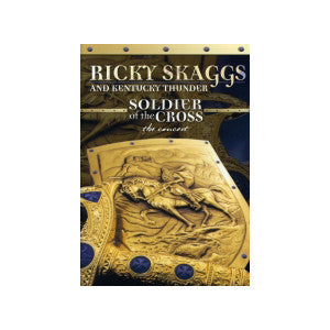 Ricky Skaggs & Kentucky Thunder: Soldier of the Cross DVD