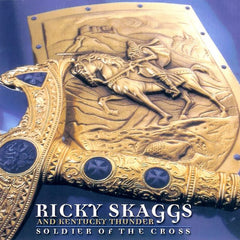 Ricky Skaggs & Kentucky Thunder: Soldier of the Cross CD