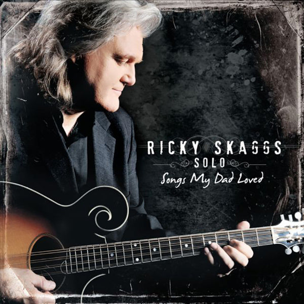 Ricky Skaggs: Solo Songs My Dad Loved