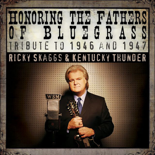 Ricky Skaggs & Kentucky Thunder: Honoring the Fathers of Bluegrass - Tribute to 1946 & 1947