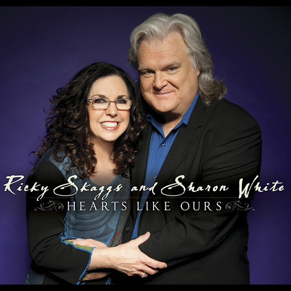 Ricky Skaggs & Sharon White: Hearts Like Ours