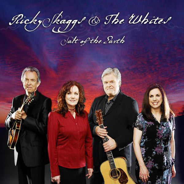 Ricky Skaggs & The Whites: Salt Of The Earth