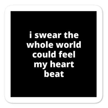 "2x2"" Quote Stickers (4) - I Swear the Whole World Could Feel my Heart Beat"