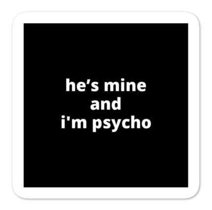 "2x2"" Quote Stickers (4) - He's Mine and I'm Psycho"