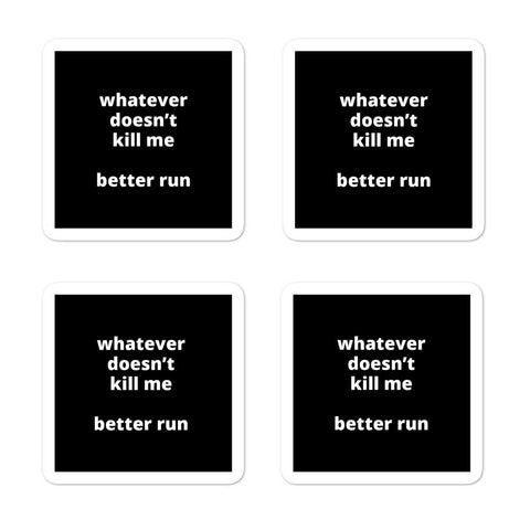 "2x2"" Quote Stickers (4) - Whatever Doesn't Kill Me Better Run"