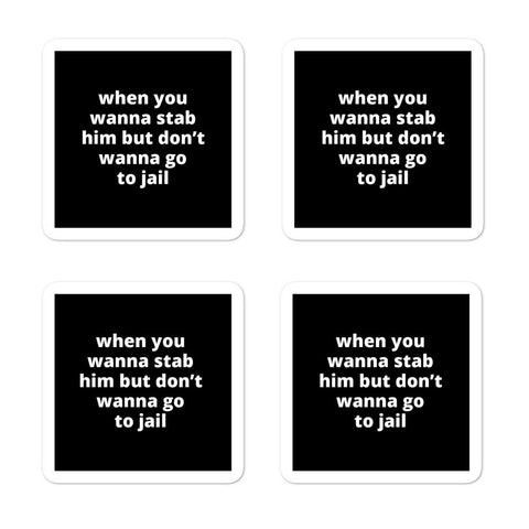 "2x2"" Quote Stickers (4) - When You Wanna Stab Him But Don't Wanna Go to Jail"