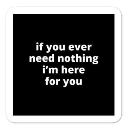 "2x2"" Quote Stickers (4) - If You Ever Need Nothing I'm Here for You"