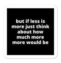 "2x2"" Quote Stickers (4) - But If Less Is More Just Think About How Much More..."