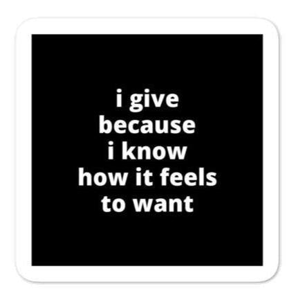 "2x2"" Quote Stickers (4) - I Give Because I Know How it Feels to Want"