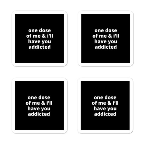 "2x2"" Quote Stickers (4) - One Dose of Me & I'll Have You Addicted"