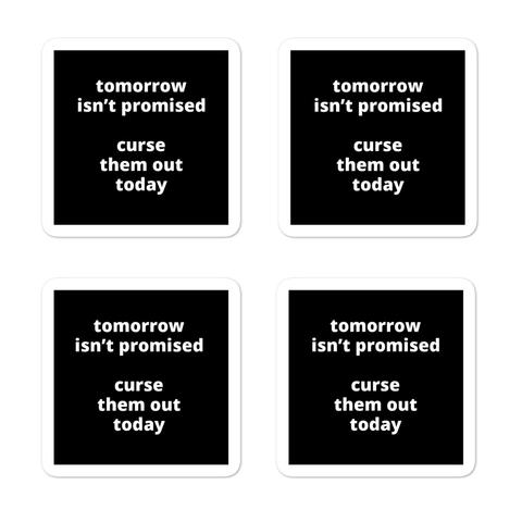"2x2"" Quote Stickers (4) - Tomorrow Isn't Promised Curse Them Out Today"