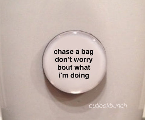 "1"" Mini Quote Magnet -  Chase A Bag Don't Worry Bout What I'm Doing"