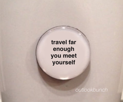 "1"" Mini Quote Magnet - Travel Far Enough You Meet Yourself"