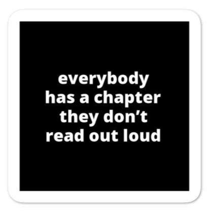 "2x2"" Quote Stickers (4) - Everybody Has A Chapter They Don't Read Out Loud"