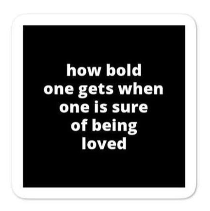 "2x2"" Quote Stickers (4) - How Bold One Gets When One Is Sure of Being Loved"