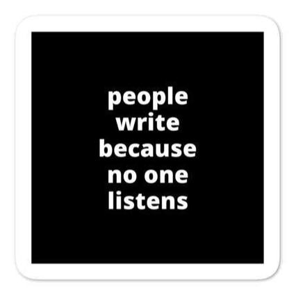 "2x2"" Quote Stickers (4) - People Write Because No One Listens"