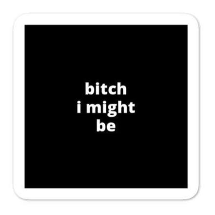 "2x2"" Quote Stickers (4) - B* I Might Be"