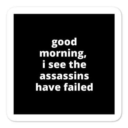 "2x2"" Quote Stickers (4) - Good Morning, I see The Assassins Have Failed"