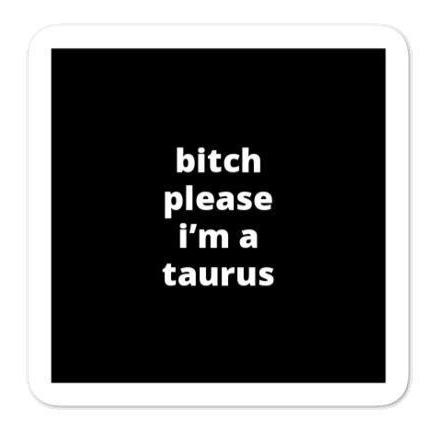 "2x2"" Quote Stickers (4) - B* Please I'm a Taurus"