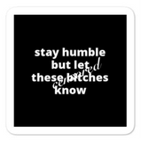 "2x2"" Quote Stickers (4) - Stay Humble But Let These B* Know"