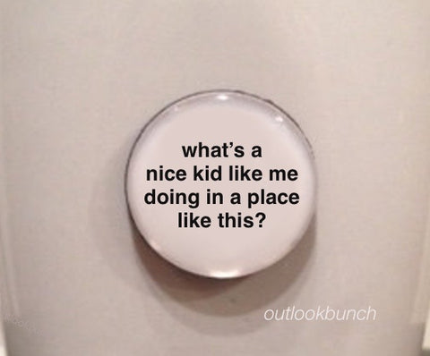 "1"" Mini Quote Magnet - What's a Nice Kid Like Me Doing In A Place Like This?"
