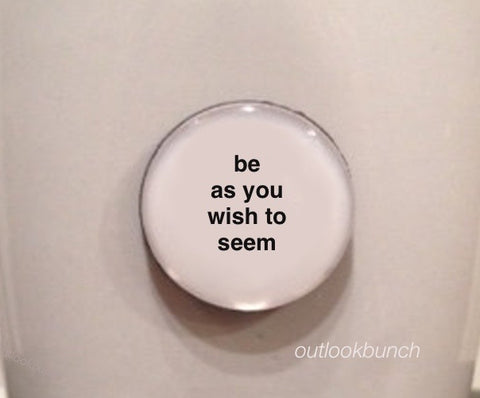 "1"" Mini Quote Magnet - Be As You Wish To Seem"