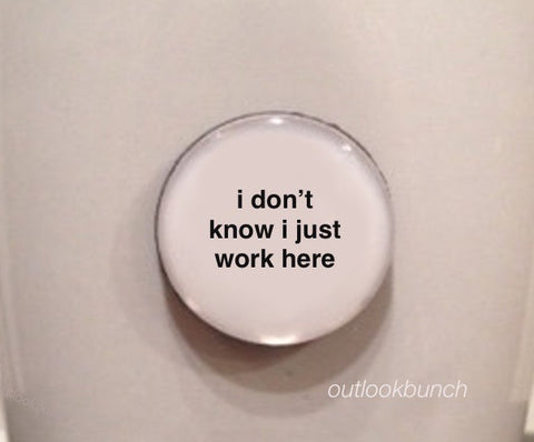"1"" Mini Quote Magnet - I Don't Know I Just Work Here"