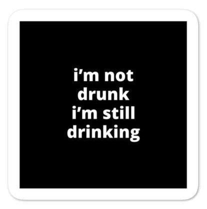 "2x2"" Quote Stickers (4) - I'm Not Drunk I'm Still Drinking"