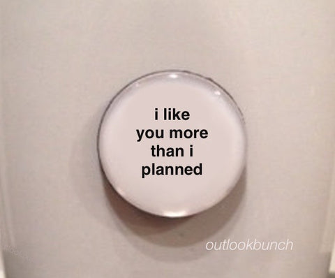 "1"" Mini Quote Magnet - I Like You More Than I Planned"