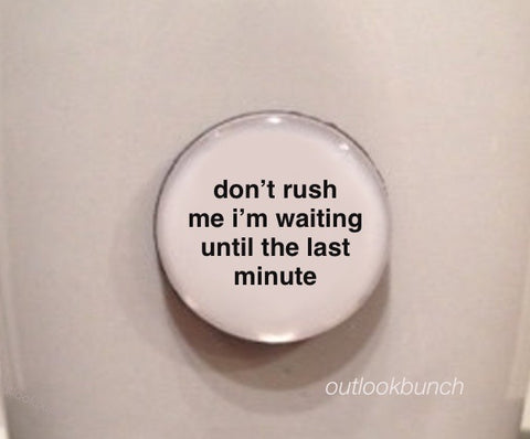 "1"" Mini Quote Magnet - Don't Rush Me I'm Waiting Until The Last Minute"