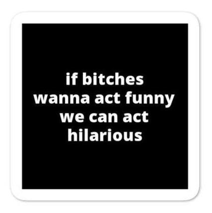 "2x2"" Quote Stickers (4) - If B* Wanna Act Funny We Can Act Hilarious"
