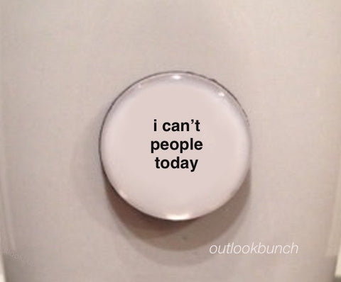 "1"" Mini Quote Magnet - I Can't People Today"
