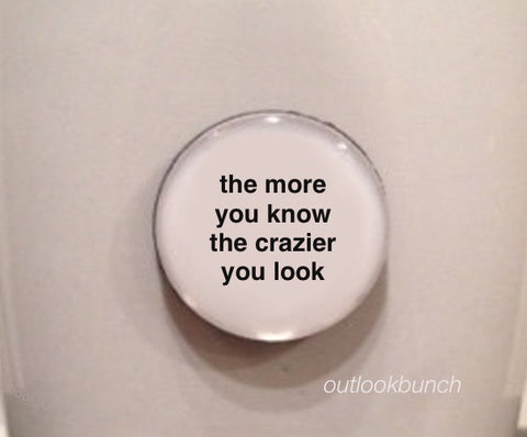 "1"" Mini Quote Magnet - The More You Know The Crazier You Look"