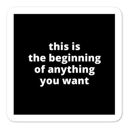 "2x2"" Quote Stickers (4) - This Is The Beginning of Anything You Want"