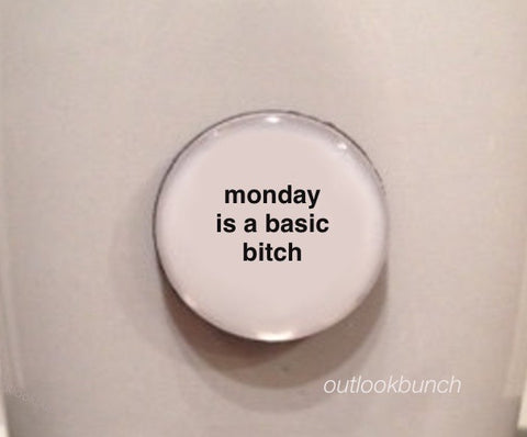 "1"" Mini Quote Magnet - Monday Is A Basic B*"