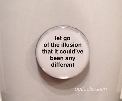 "1"" Mini Quote Magnet - Let Go of The Illusion That It Could've Been Any Different"