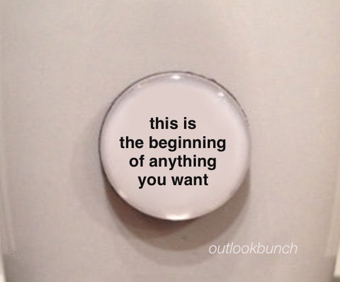 "1"" Mini Quote Magnet - This Is The Beginning Of Anything You Want"