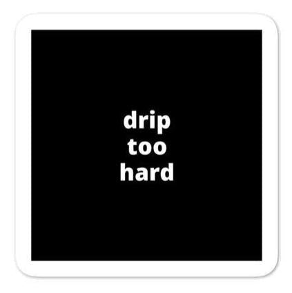 "2x2"" Quote Stickers (4) - Drip Too Hard"