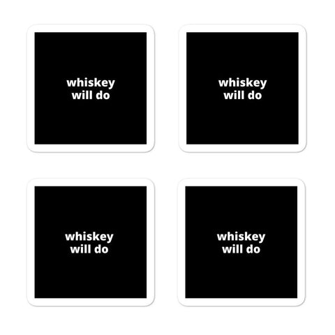 "2x2"" Quote Stickers (4) - Whiskey Will Do"