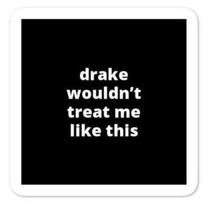 "2x2"" Quote Stickers (4) - Drake Wouldn't Treat Me Like This"