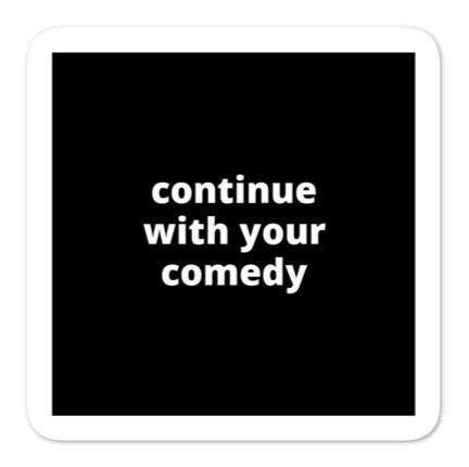 "2x2"" Quote Stickers (4) - Continue With Your Comedy"